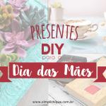 10 presentes DIY para o Dia das Mães