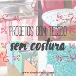 11 projetos para decorar a casa usando tecido sem costura