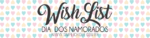 Wishlist Dia dos Namorados: achados para presentear