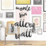 Dicas para montar uma gallery wall na sua casa