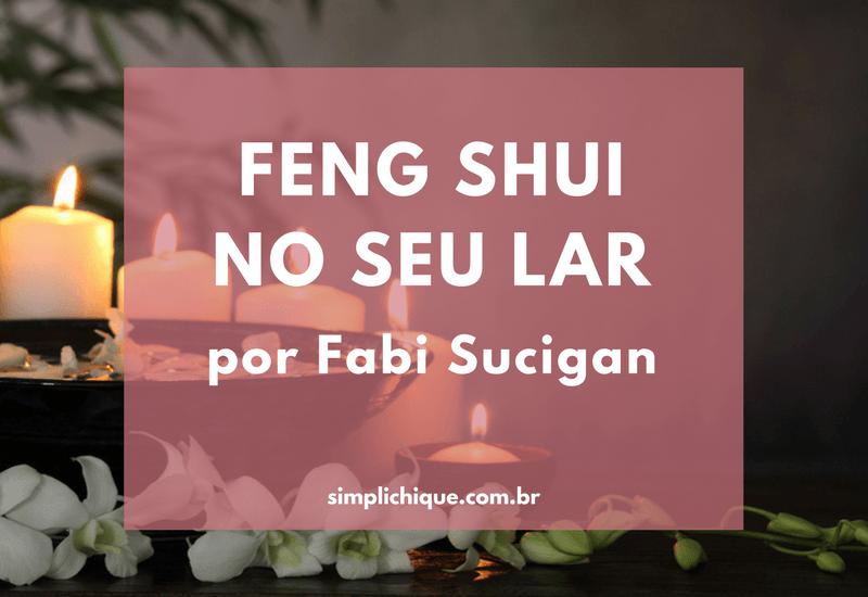 Como usar o Feng Shui para atrair boas energias ao seu lar