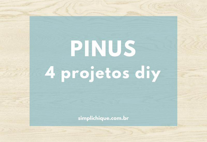 Pinus: aprenda 4 projetos fáceis para fazer com a madeira