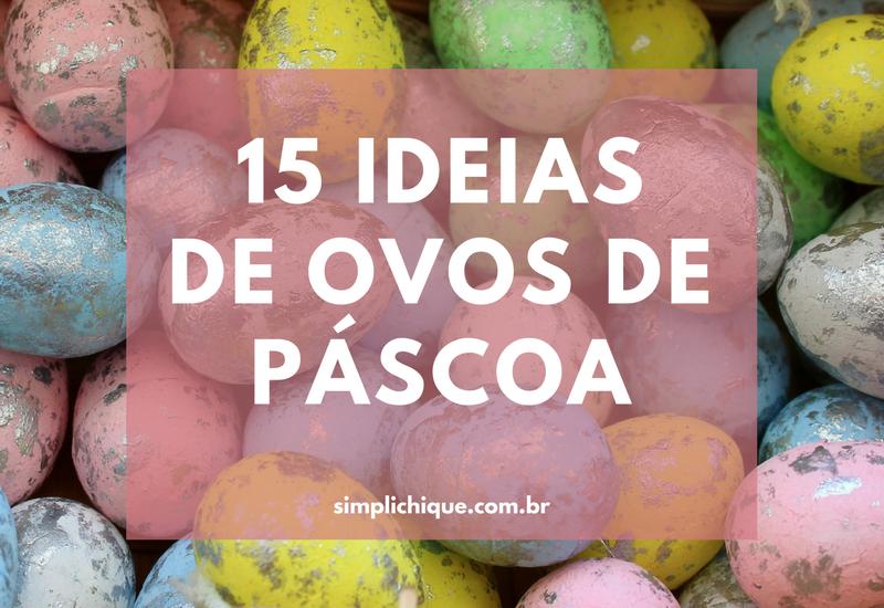 15 ideias lindas de ovos de páscoa decorados