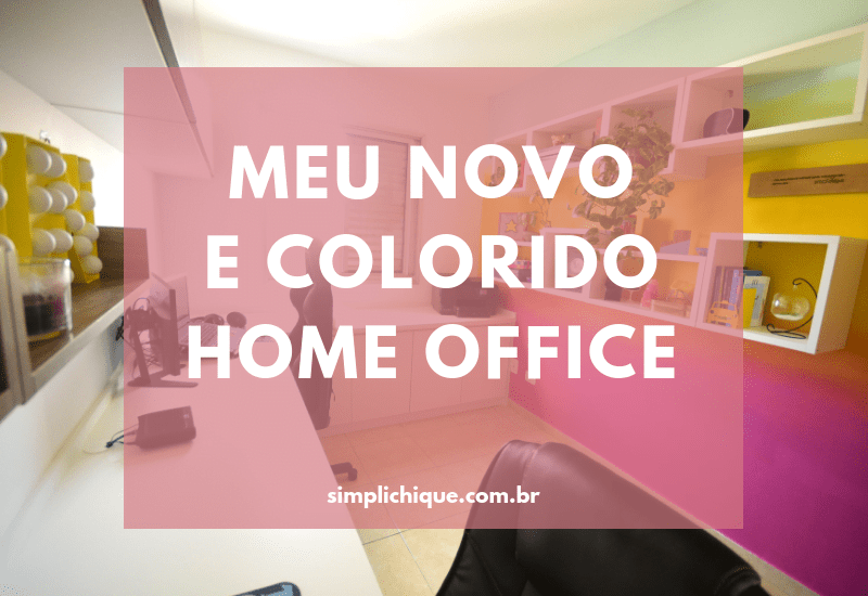 Meu novo home office: vida nova no Simplichique